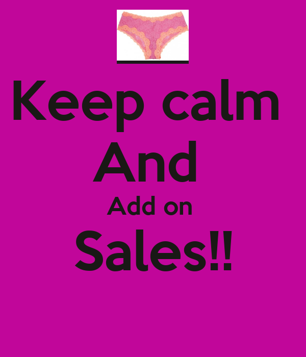Keep calm  And  Add on  Sales!!