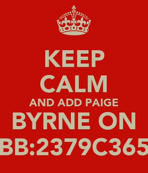 KEEP CALM AND ADD PAIGE BYRNE ON BB:2379C365