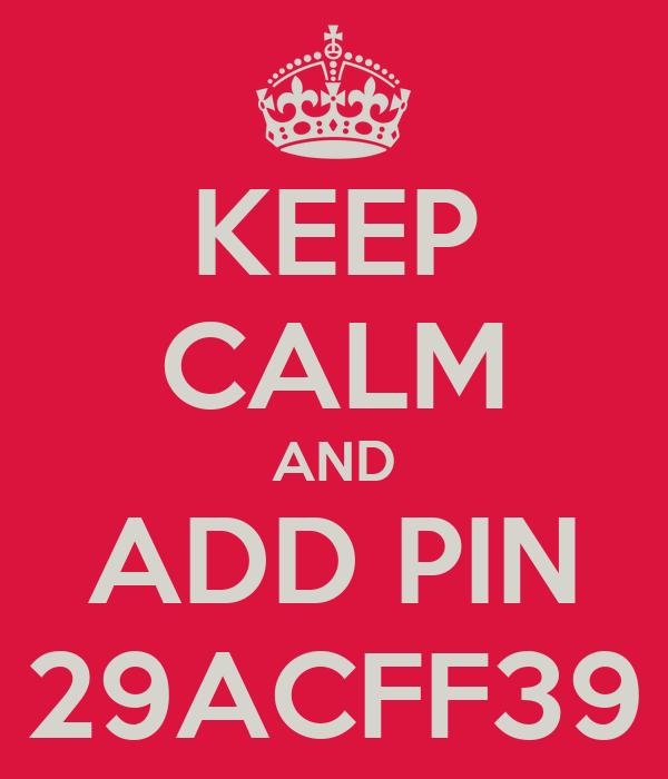 KEEP CALM AND ADD PIN 29ACFF39