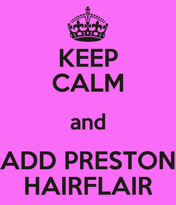 KEEP CALM and ADD PRESTON HAIRFLAIR