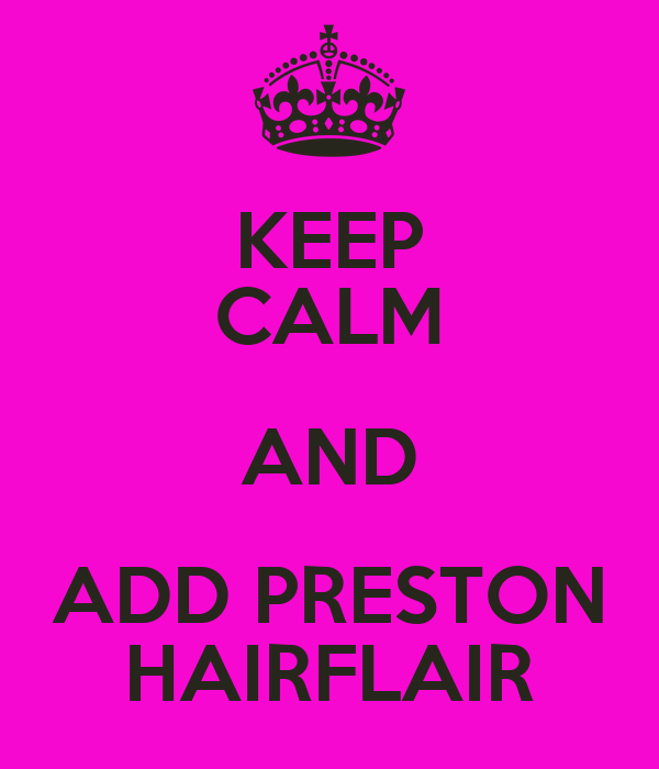 KEEP CALM AND ADD PRESTON HAIRFLAIR