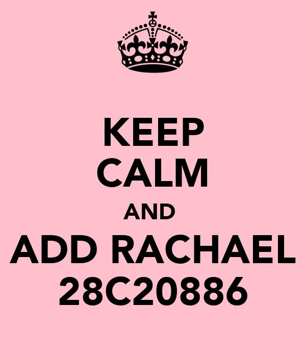 KEEP CALM AND  ADD RACHAEL 28C20886