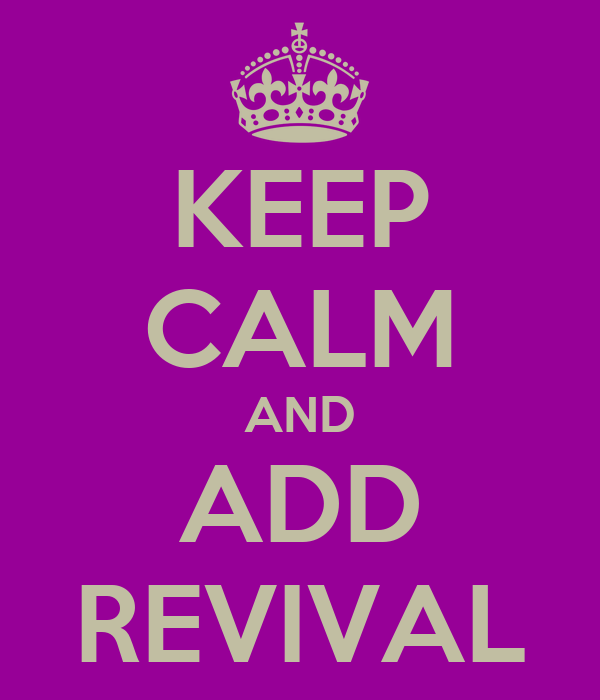 KEEP CALM AND ADD REVIVAL