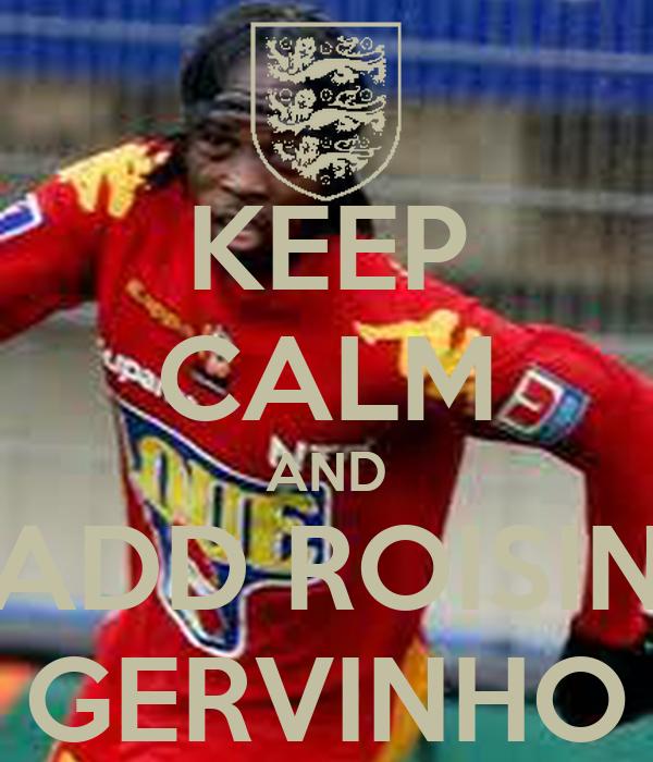 KEEP CALM AND ADD ROISIN GERVINHO