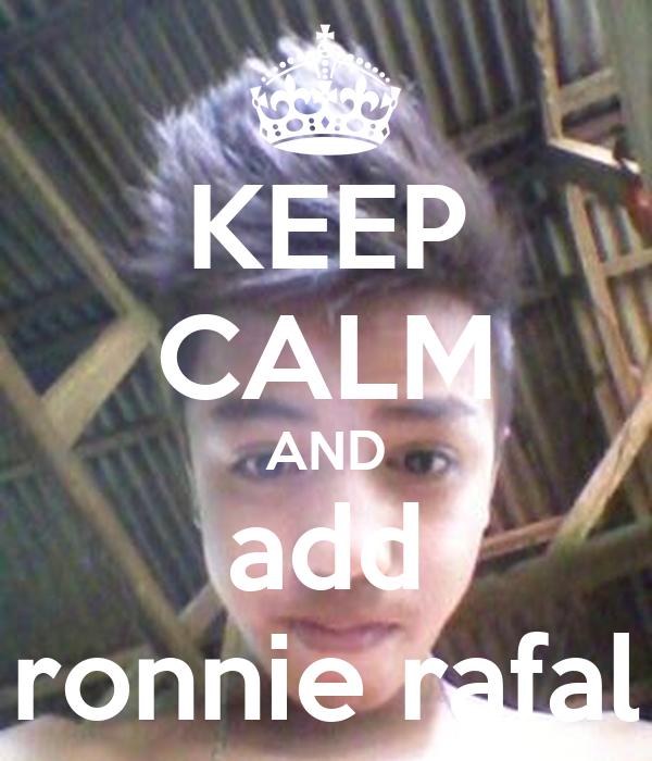 KEEP CALM AND add ronnie rafal