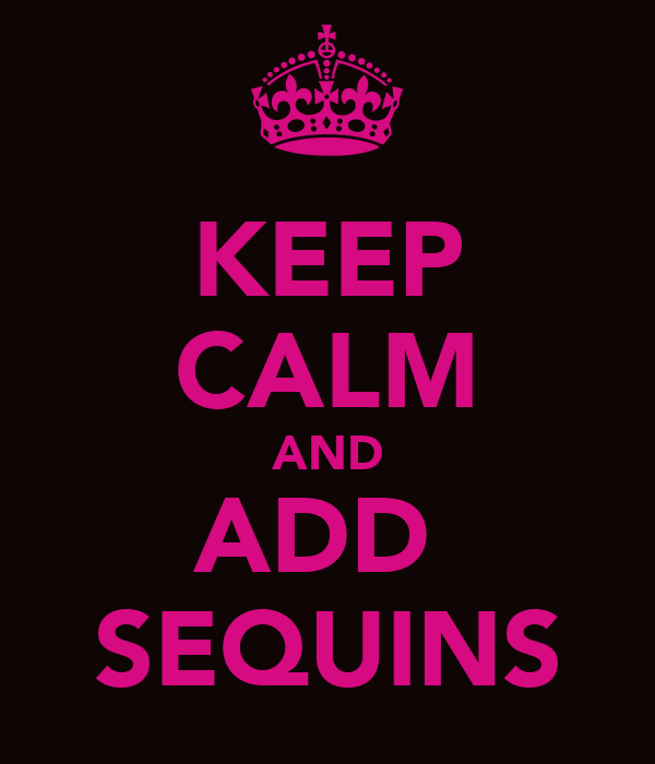KEEP CALM AND ADD  SEQUINS