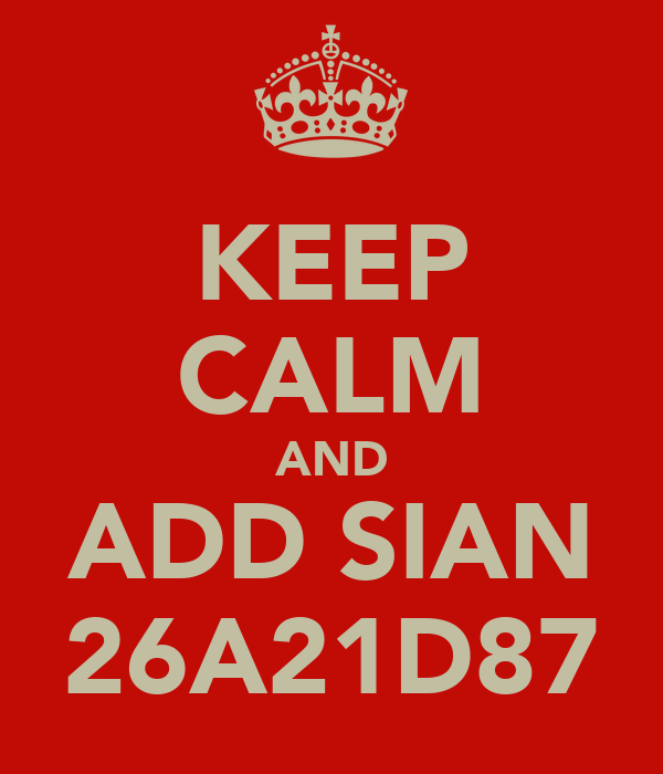 KEEP CALM AND ADD SIAN 26A21D87