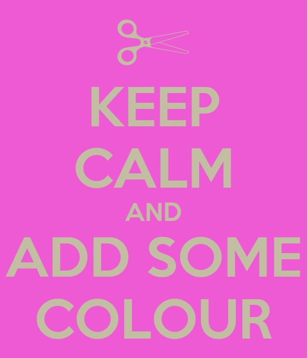 KEEP CALM AND ADD SOME COLOUR