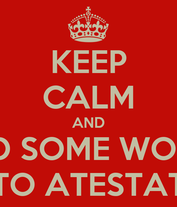 KEEP CALM AND ADD SOME WORDS TO ATESTAT