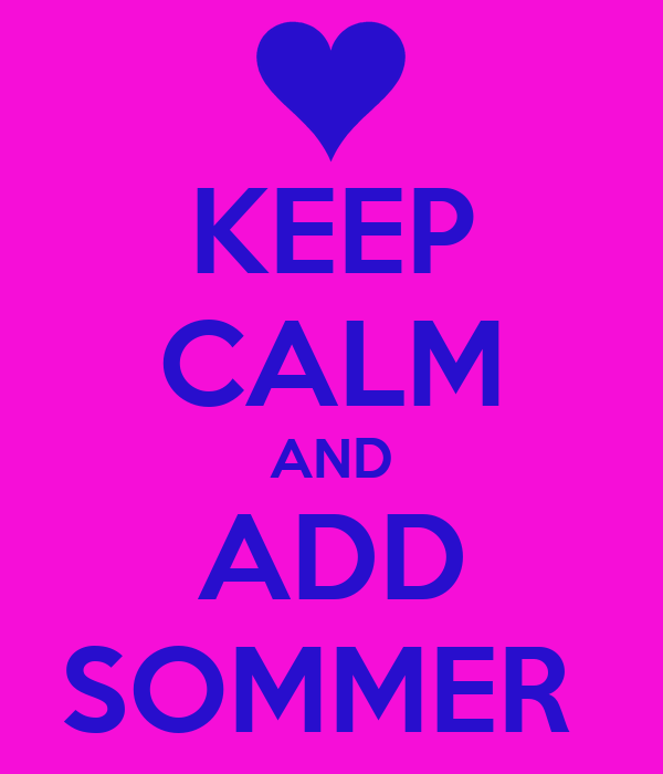 KEEP CALM AND ADD SOMMER