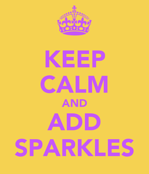 KEEP CALM AND ADD SPARKLES
