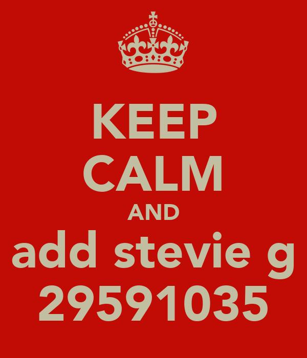 KEEP CALM AND add stevie g 29591035