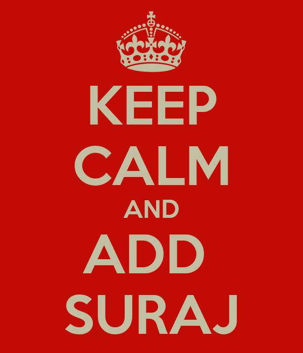 KEEP CALM AND ADD  SURAJ