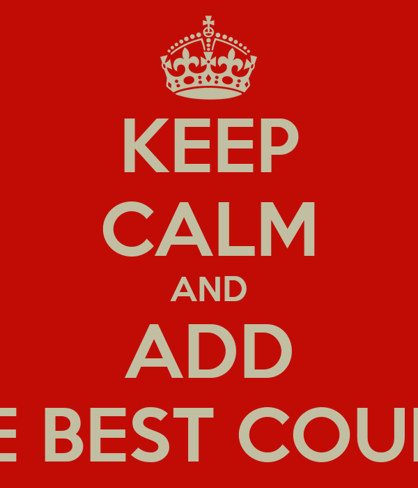 KEEP CALM AND ADD THE BEST COUPLE
