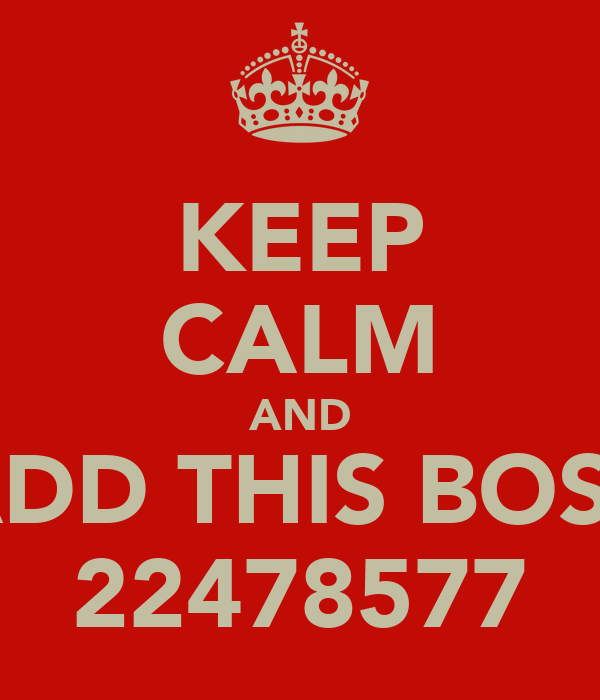 KEEP CALM AND ADD THIS BOSS 22478577
