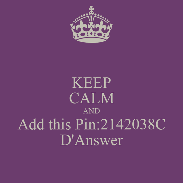 KEEP CALM AND Add this Pin:2142038C D'Answer