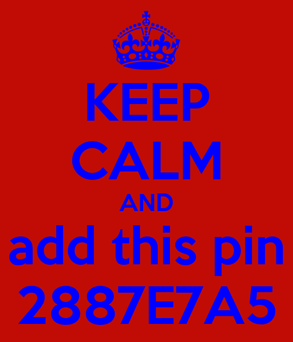 KEEP CALM AND add this pin 2887E7A5