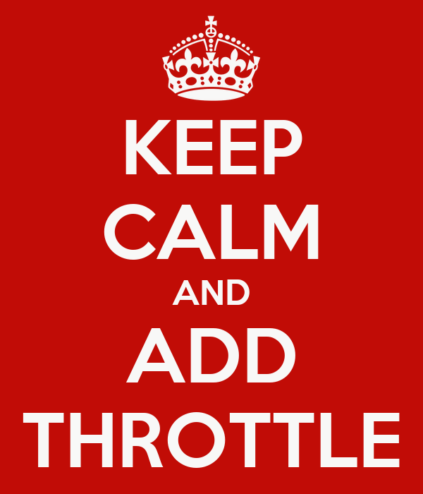 KEEP CALM AND ADD THROTTLE