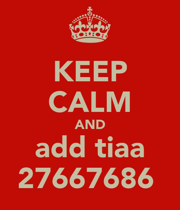 KEEP CALM AND add tiaa 27667686