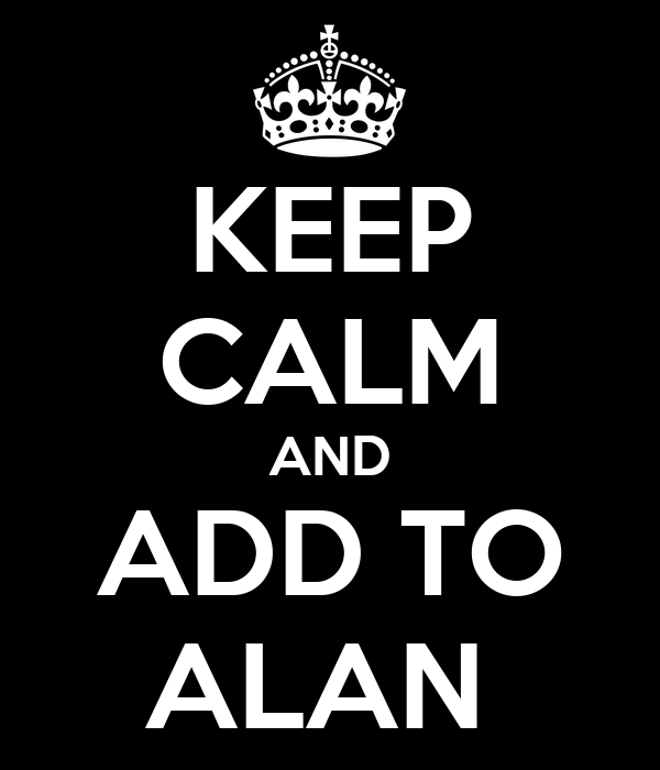 KEEP CALM AND ADD TO ALAN