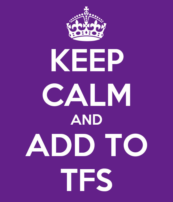 KEEP CALM AND ADD TO TFS