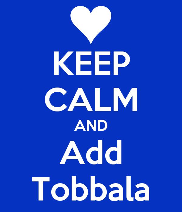 KEEP CALM AND Add Tobbala