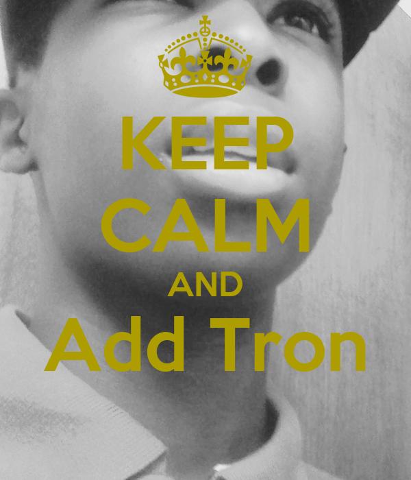 KEEP CALM AND Add Tron
