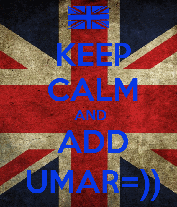 KEEP  CALM  AND  ADD  UMAR=))