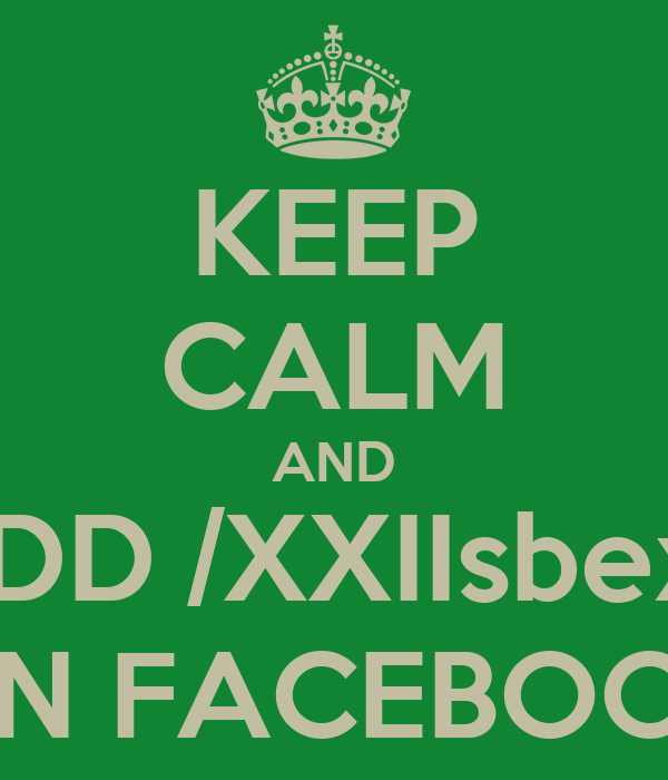 KEEP CALM AND ADD /XXIIsbexp ON FACEBOOK