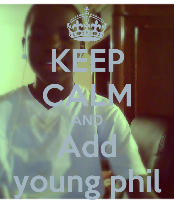 KEEP CALM AND Add young phil