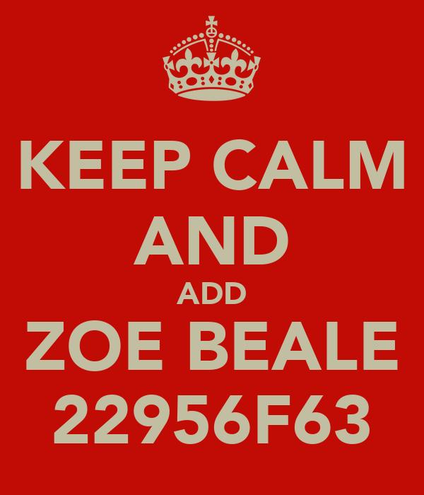 KEEP CALM AND ADD ZOE BEALE 22956F63