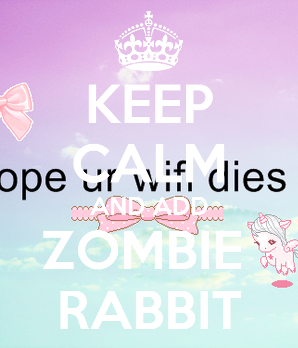 KEEP CALM AND ADD ZOMBIE  RABBIT