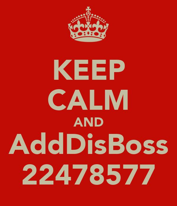 KEEP CALM AND AddDisBoss 22478577