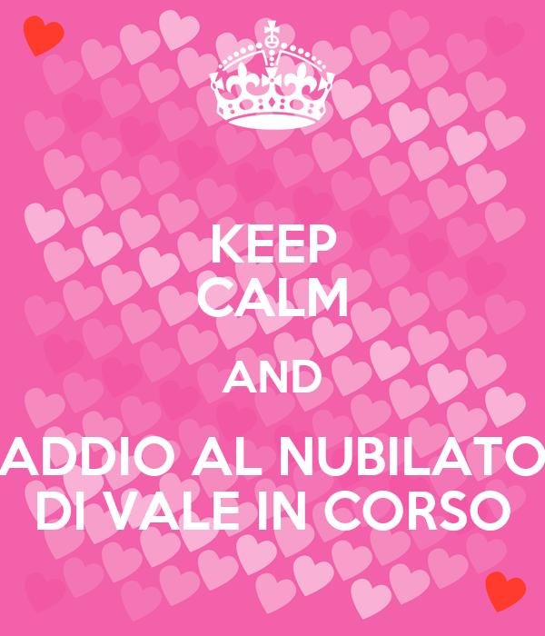 Keep calm and addio al nubilato di vale in corso poster for Immagini di keep calm