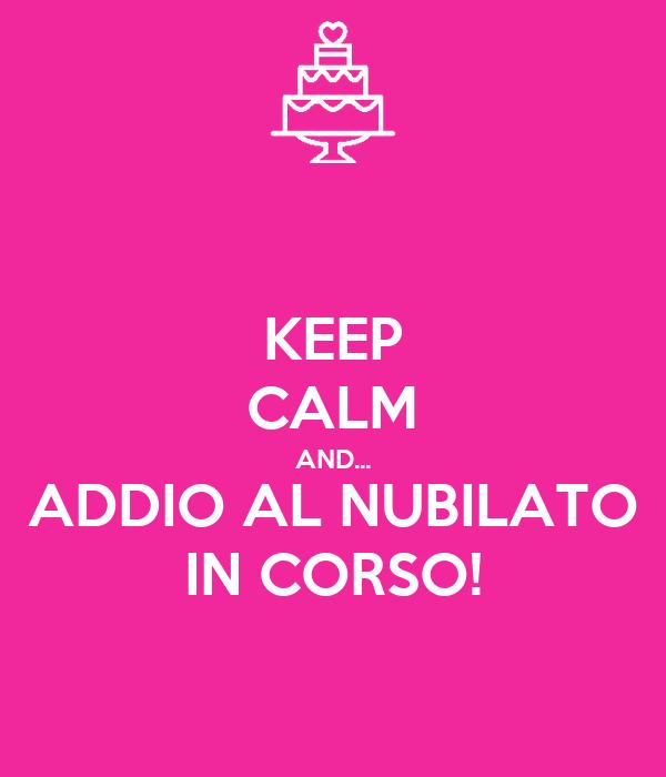 KEEP CALM AND... ADDIO AL NUBILATO IN CORSO!