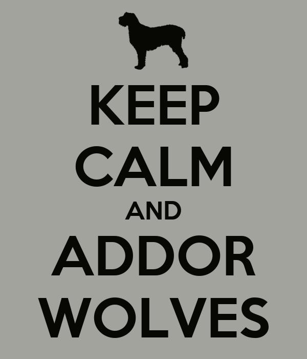 KEEP CALM AND ADDOR WOLVES