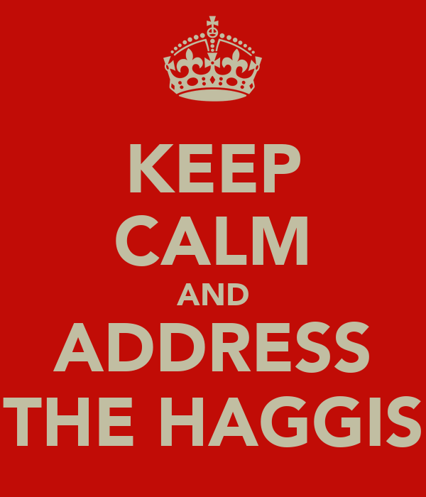 KEEP CALM AND ADDRESS THE HAGGIS