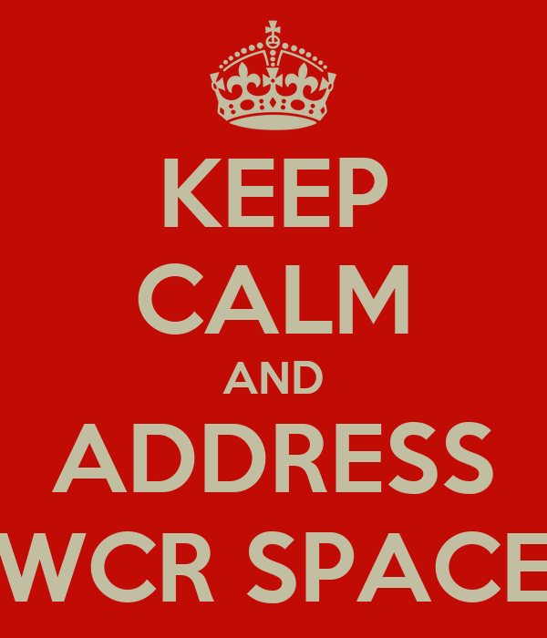 KEEP CALM AND ADDRESS WCR SPACE