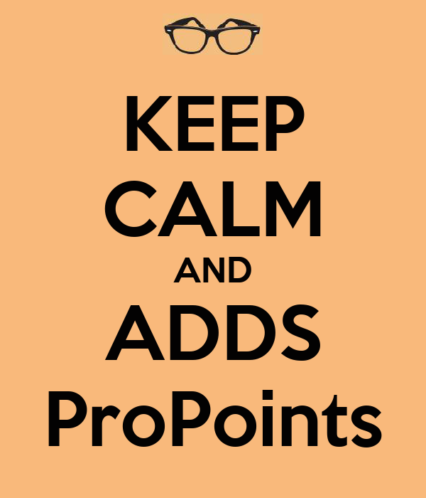 KEEP CALM AND ADDS ProPoints