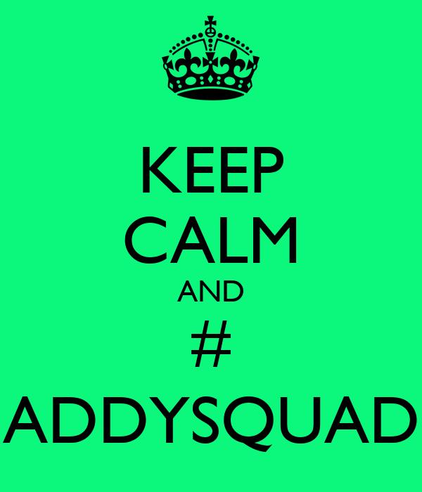 KEEP CALM AND # ADDYSQUAD