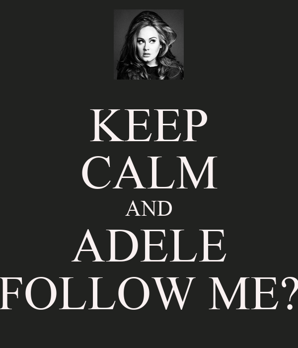 KEEP CALM AND ADELE FOLLOW ME?