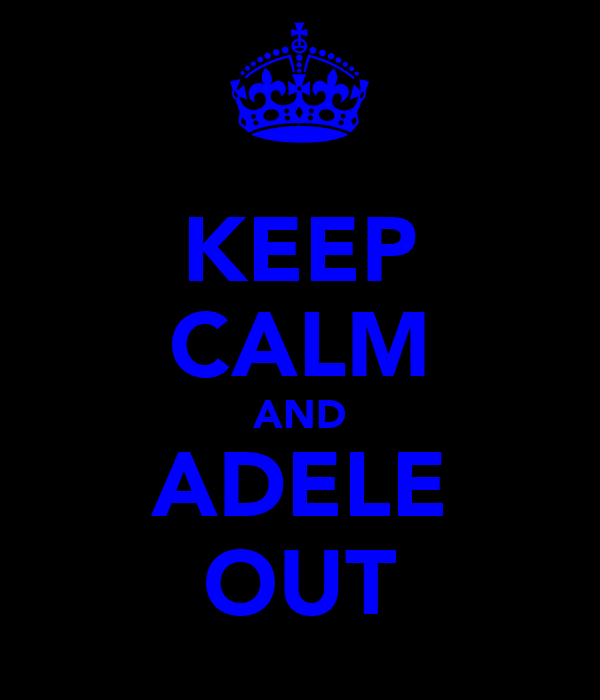 KEEP CALM AND ADELE OUT