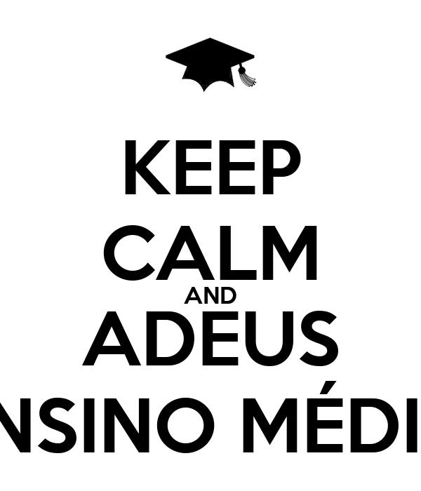 KEEP CALM AND ADEUS ENSINO MÉDIO