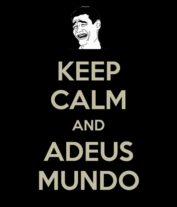 KEEP CALM AND ADEUS MUNDO