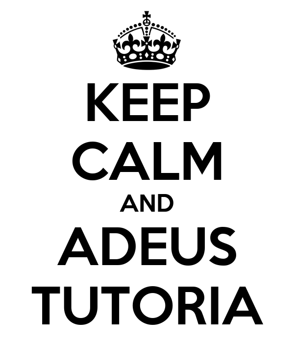 KEEP CALM AND ADEUS TUTORIA