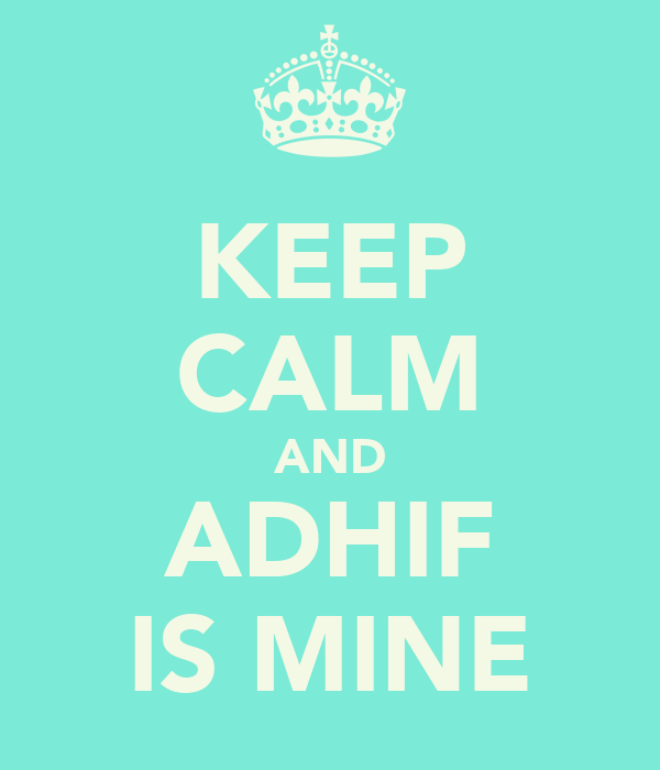 KEEP CALM AND ADHIF IS MINE