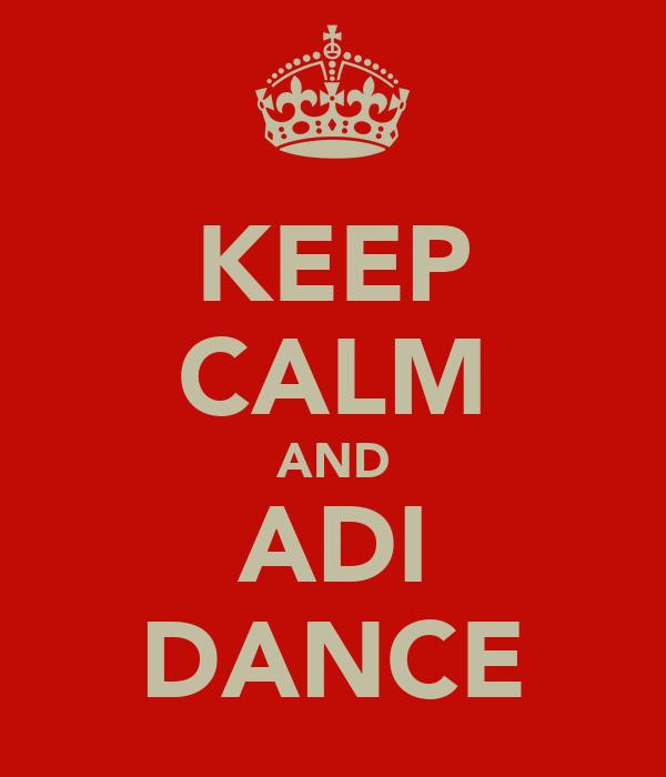 KEEP CALM AND ADI DANCE