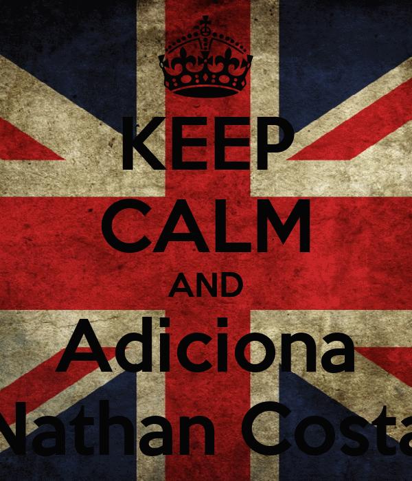 KEEP CALM AND Adiciona Nathan Costa