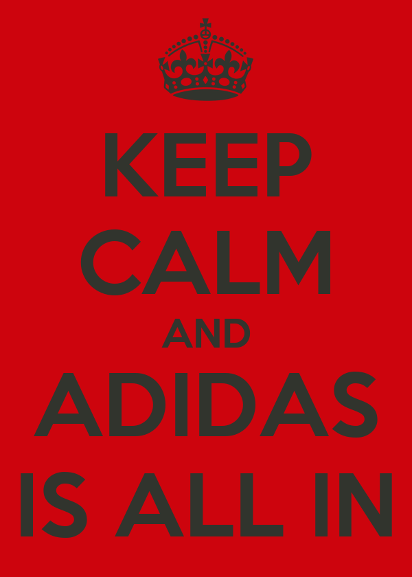 KEEP CALM AND ADIDAS IS ALL IN