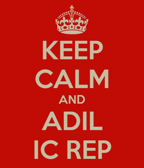 KEEP CALM AND ADIL IC REP